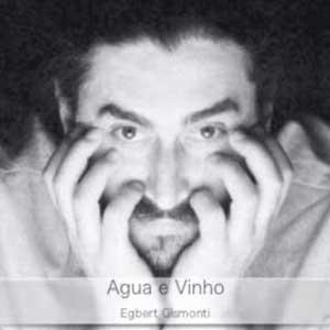 Egberto Gismonti – Aqua e Vinho