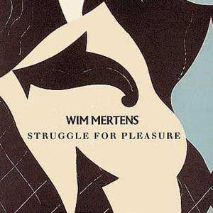 Wim Mertens – Struggle for Pleasure